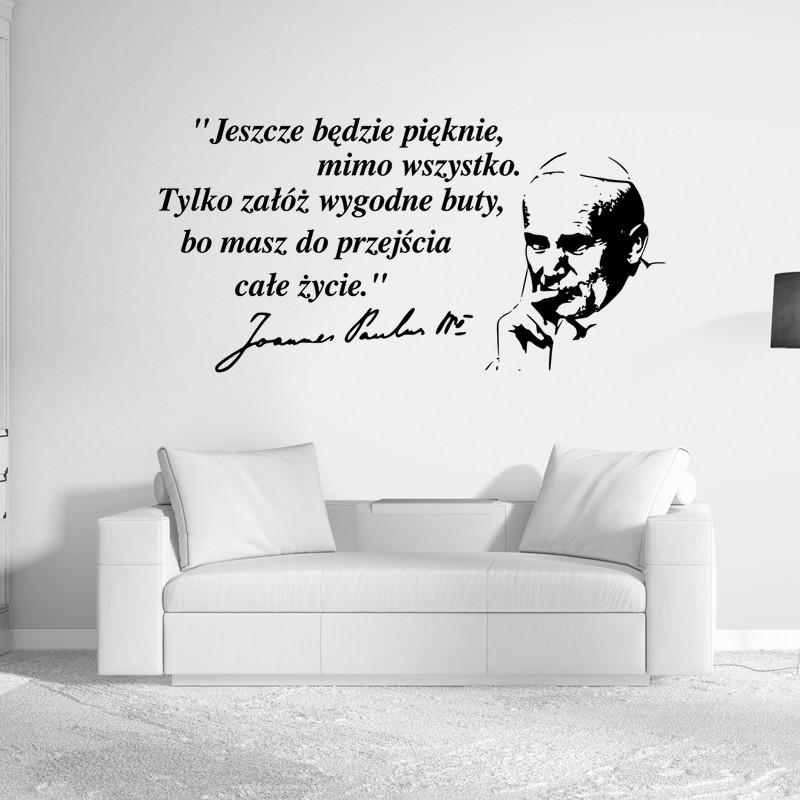 """""""Jeszcze będzie pięknie, mimo wszystko. Tylko załóż wygodne buty, bo masz do przejścia całe życie. """" Jan Paweł II"""
